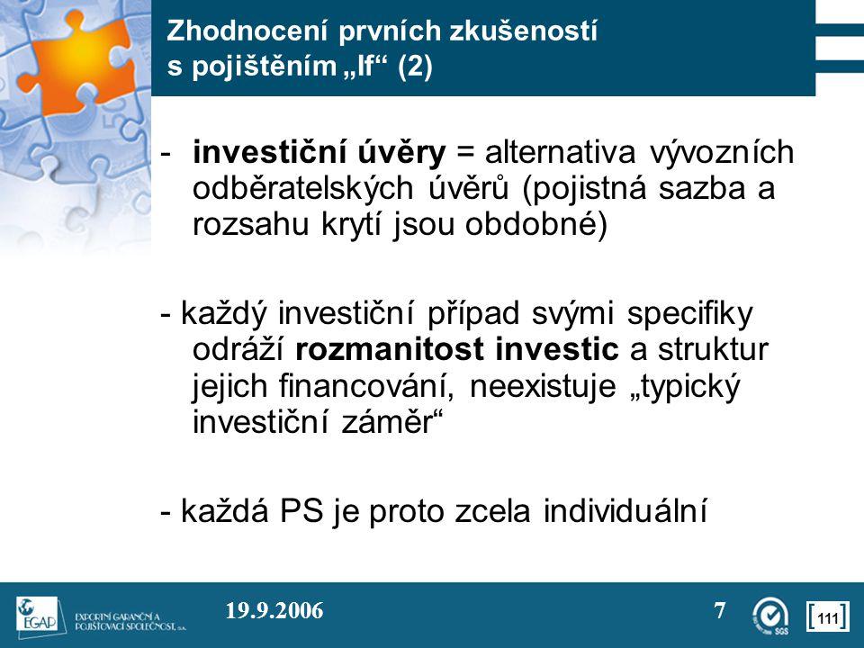 """111 19.9.20067 Zhodnocení prvních zkušeností s pojištěním """"If"""" (2) -investiční úvěry = alternativa vývozních odběratelských úvěrů (pojistná sazba a ro"""