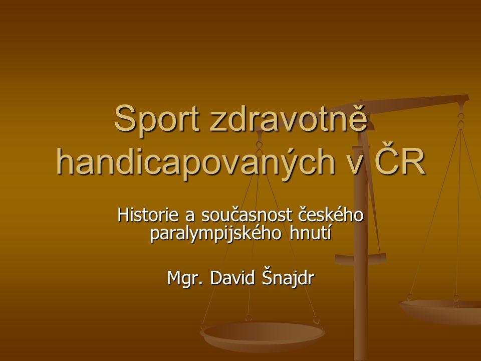 Sport zdravotně handicapovaných v ČR Historie a současnost českého paralympijského hnutí Mgr. David Šnajdr