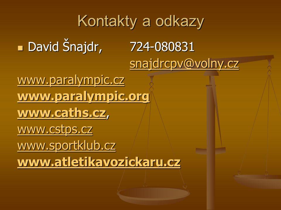 Kontakty a odkazy David Šnajdr, 724-080831 David Šnajdr, 724-080831 snajdrcpv@volny.cz www.paralympic.cz www.paralympic.org www.caths.czwww.caths.cz,
