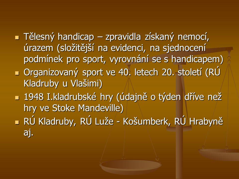Tělesný handicap – zpravidla získaný nemocí, úrazem (složitější na evidenci, na sjednocení podmínek pro sport, vyrovnání se s handicapem) Tělesný hand