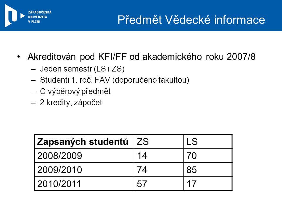 Předmět Vědecké informace Akreditován pod KFI/FF od akademického roku 2007/8 –Jeden semestr (LS i ZS) –Studenti 1.