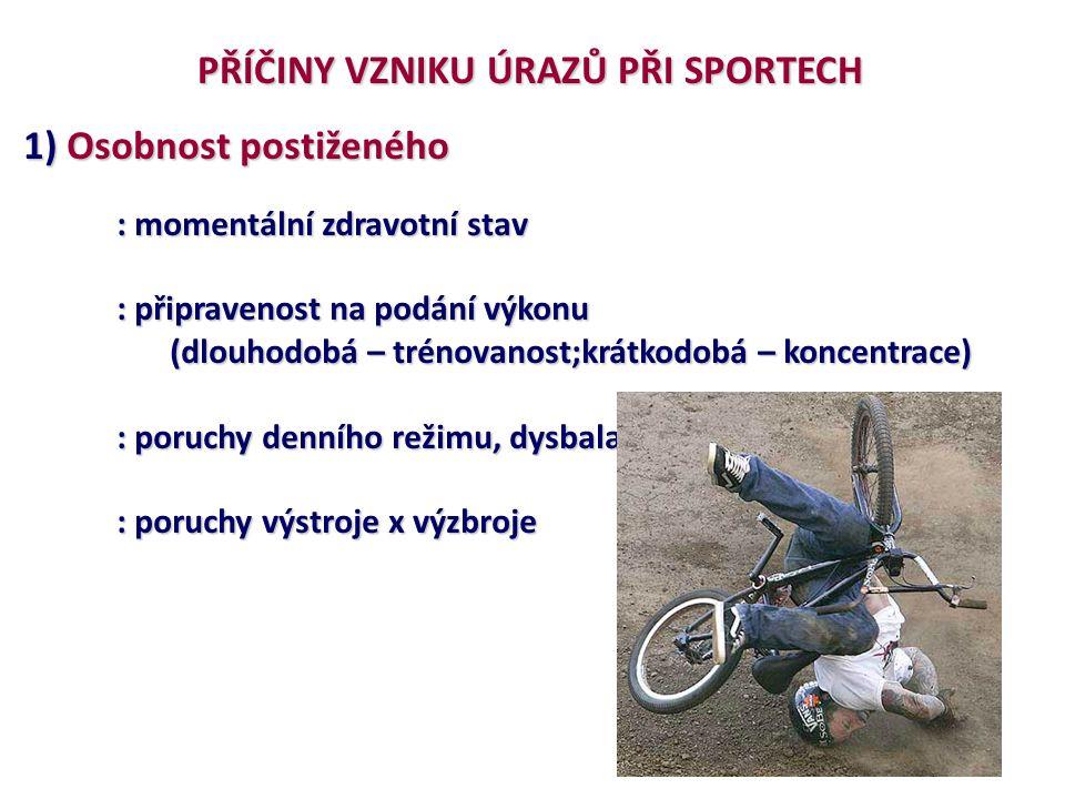 PŘÍČINY VZNIKU ÚRAZŮ PŘI SPORTECH 1) Osobnost postiženého : momentální zdravotní stav : připravenost na podání výkonu (dlouhodobá – trénovanost;krátko