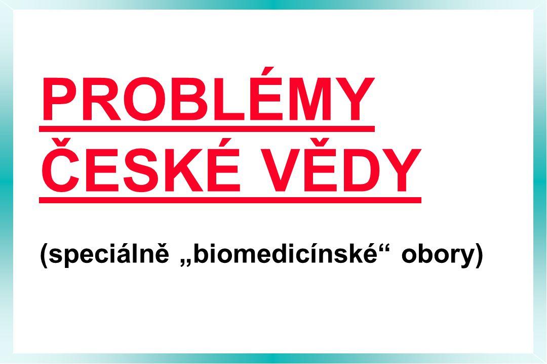 """PROBLÉMY ČESKÉ VĚDY (speciálně """"biomedicínské obory)"""