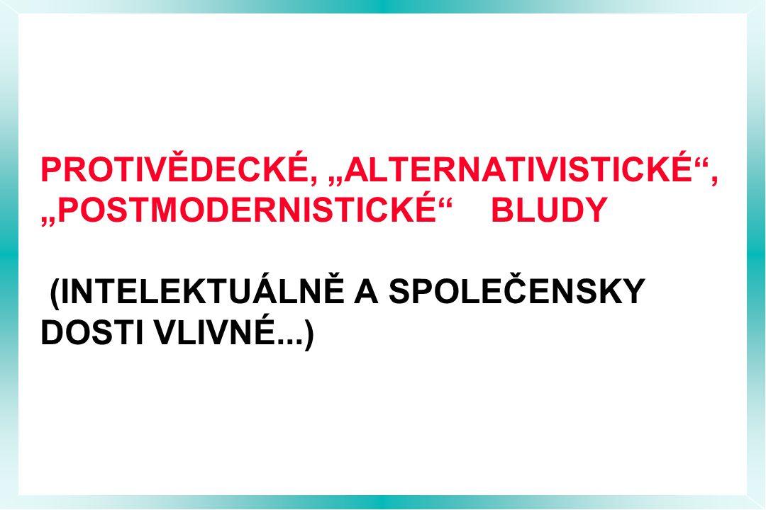 """PROTIVĚDECKÉ, """"ALTERNATIVISTICKÉ , """"POSTMODERNISTICKÉ BLUDY (INTELEKTUÁLNĚ A SPOLEČENSKY DOSTI VLIVNÉ...)"""