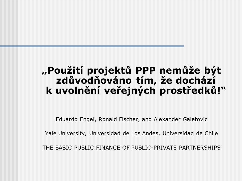 """""""Použití projektů PPP nemůže být zdůvodňováno tím, že dochází k uvolnění veřejných prostředků!"""" Eduardo Engel, Ronald Fischer, and Alexander Galetovic"""