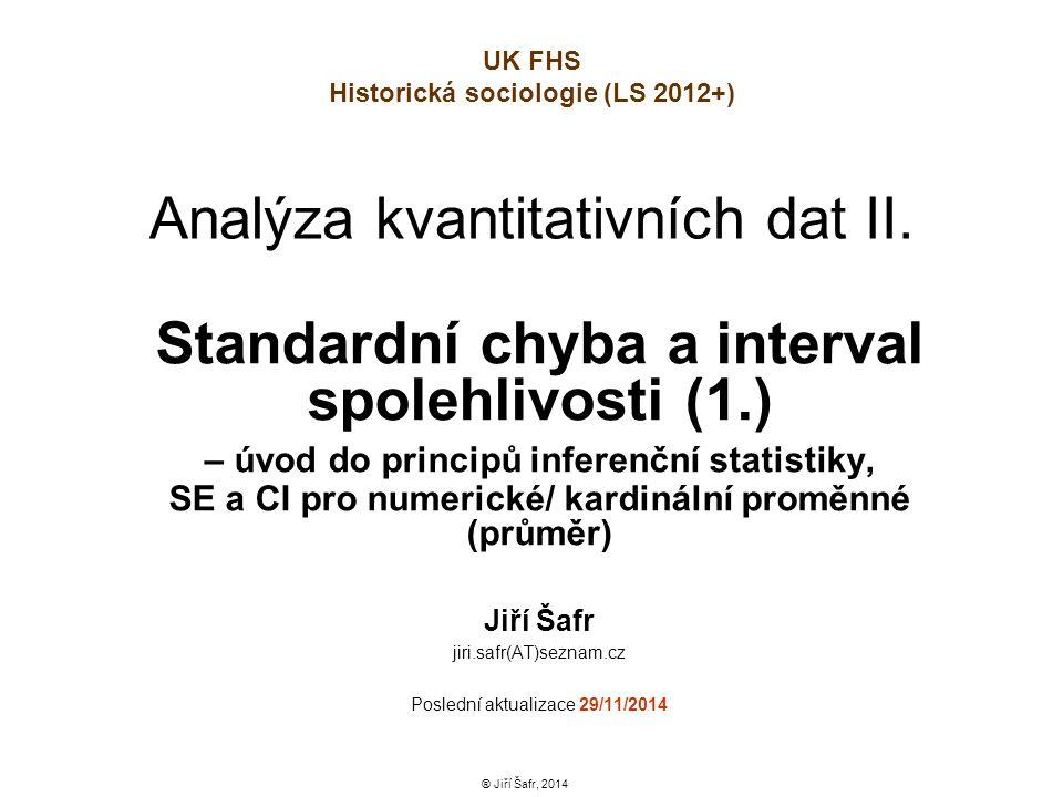 Analýza kvantitativních dat II. Standardní chyba a interval spolehlivosti (1.) – úvod do principů inferenční statistiky, SE a CI pro numerické/ kardin