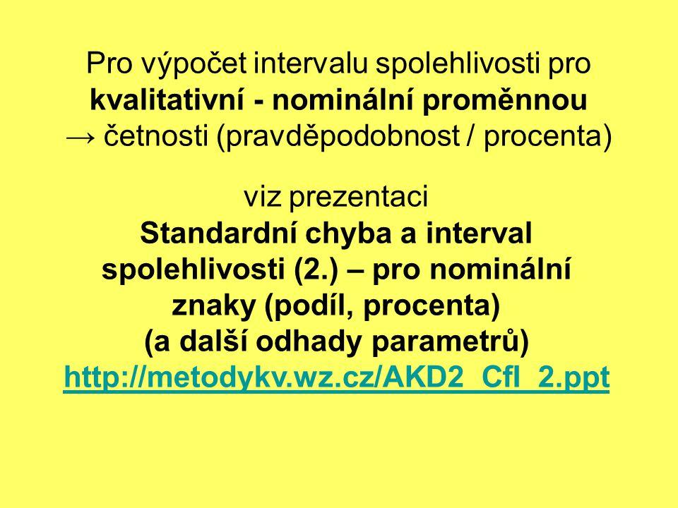 Pro výpočet intervalu spolehlivosti pro kvalitativní - nominální proměnnou → četnosti (pravděpodobnost / procenta) viz prezentaci Standardní chyba a i
