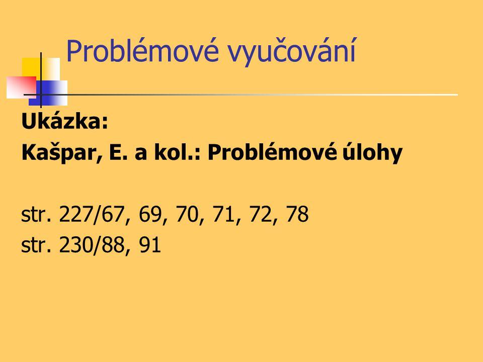 Problémové vyučování Ukázka: Kašpar, E. a kol.: Problémové úlohy str. 227/67, 69, 70, 71, 72, 78 str. 230/88, 91