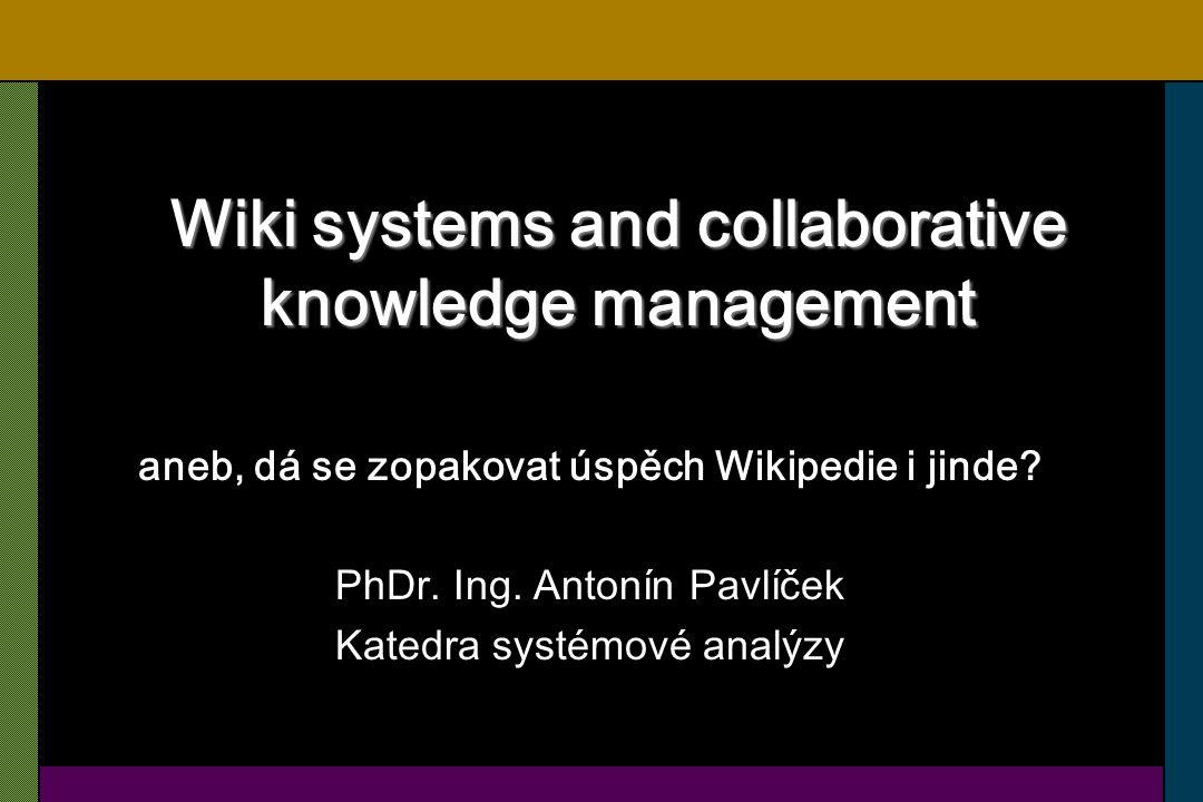 """Problémy wiki systémů Většina prosadí názor, i když nemusí být správný Ověřovací principy nemusí fungovat Anonymita a problémy s ní spojené Vandalismus Otevřené licence – změna vnímání autorských práv Wiki posiluje """"západní vědecky-exaktní paradigma Může snižovat pluralitu názorů Freeware wiki škodí komerčním variantám"""