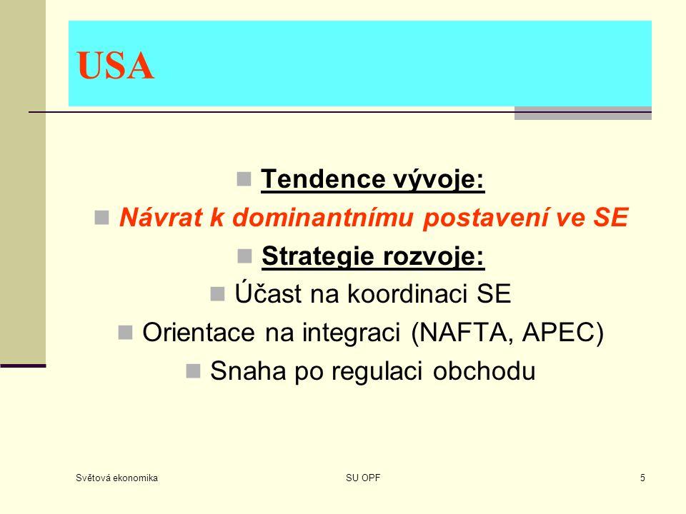 Světová ekonomika SU OPF5 USA Tendence vývoje: Návrat k dominantnímu postavení ve SE Strategie rozvoje: Účast na koordinaci SE Orientace na integraci