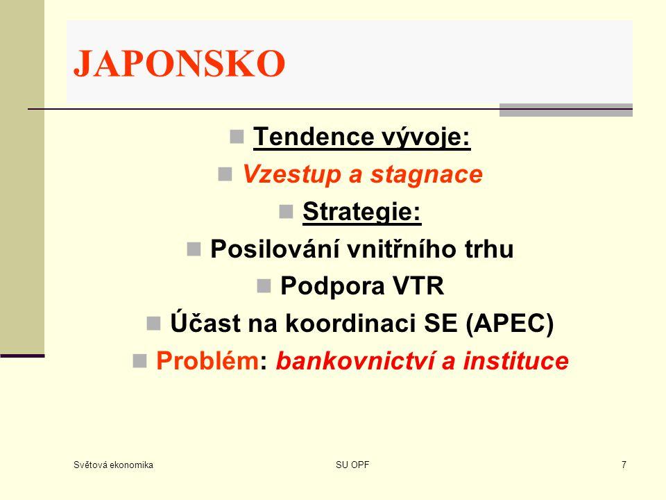 Světová ekonomika SU OPF7 Tendence vývoje: Vzestup a stagnace Strategie: Posilování vnitřního trhu Podpora VTR Účast na koordinaci SE (APEC) Problém: