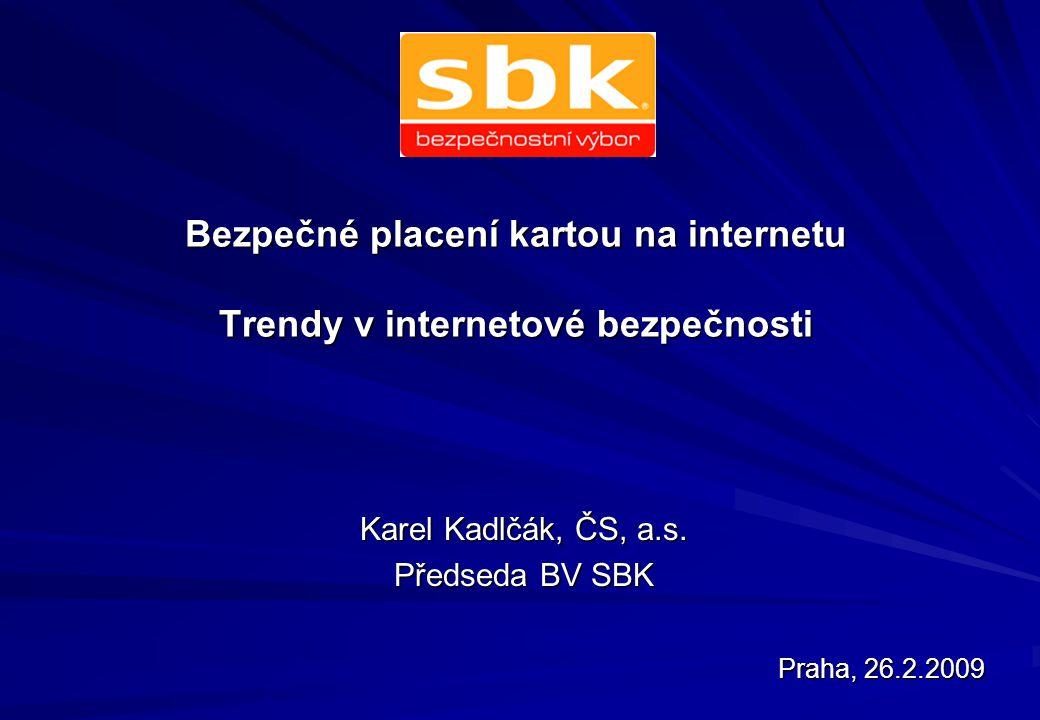 Bezpečné placení kartou na internetu Trendy v internetové bezpečnosti Karel Kadlčák, ČS, a.s.