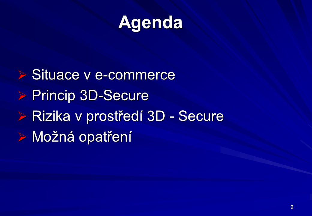 2 Agenda  Situace v e-commerce  Princip 3D-Secure  Rizika v prostředí 3D - Secure  Možná opatření