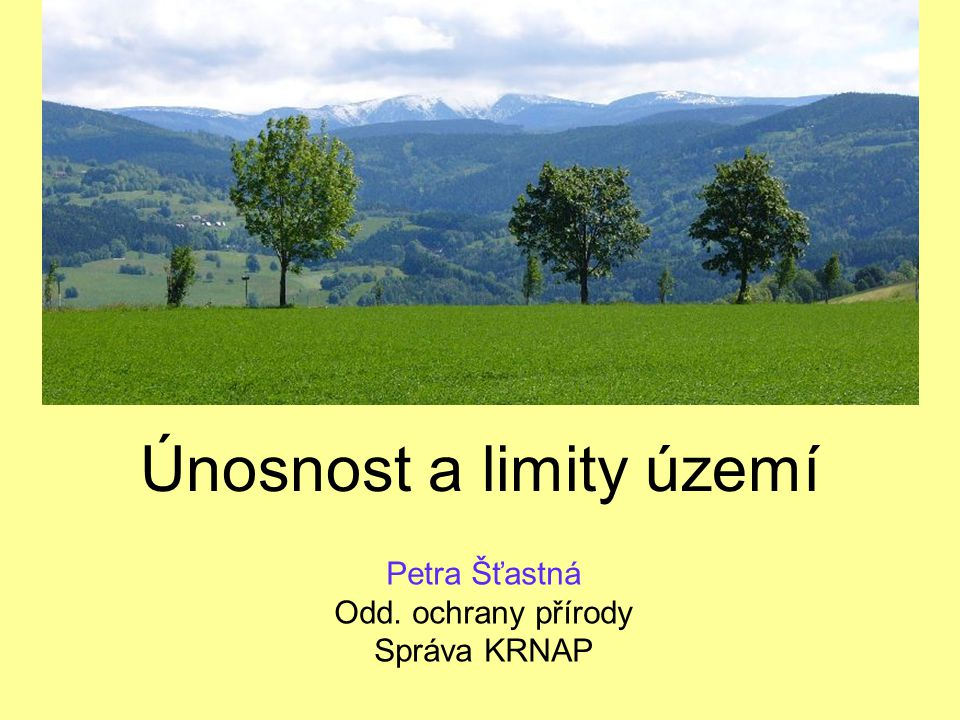 Únosnost a limity území Petra Šťastná Odd. ochrany přírody Správa KRNAP