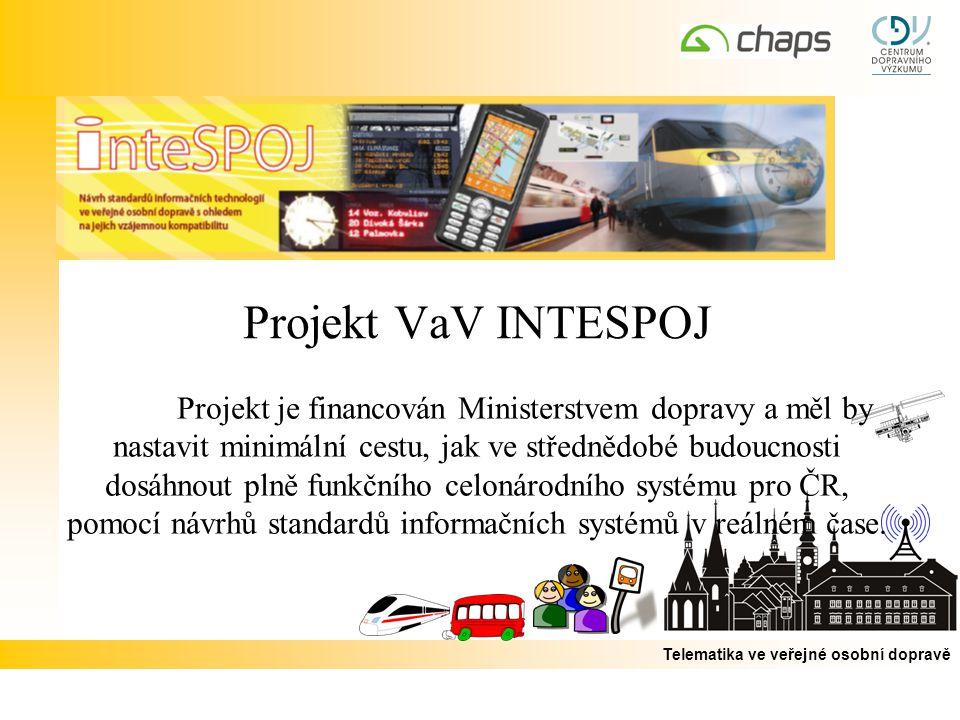 Telematika ve veřejné osobní dopravě Projekt VaV INTESPOJ Projekt je financován Ministerstvem dopravy a měl by nastavit minimální cestu, jak ve střednědobé budoucnosti dosáhnout plně funkčního celonárodního systému pro ČR, pomocí návrhů standardů informačních systémů v reálném čase.