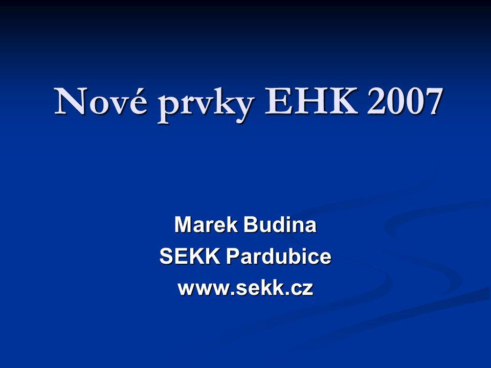 Nové prvky EHK 2007 Marek Budina SEKK Pardubice www.sekk.cz