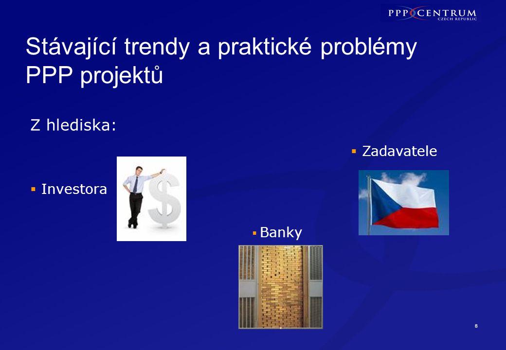 8 Stávající trendy a praktické problémy PPP projektů  Investora  Banky  Zadavatele Z hlediska: