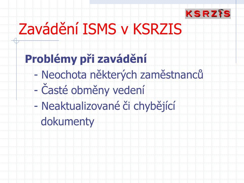 Zavádění ISMS v KSRZIS Problémy při zavádění - Neochota některých zaměstnanců - Časté obměny vedení - Neaktualizované či chybějící dokumenty