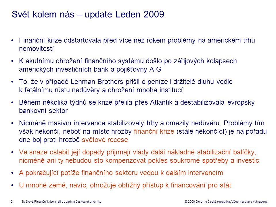1.Dobré roky české ekonomiky 2. Mechanismus krize a jeho dopady 3. Jak přežít pokles