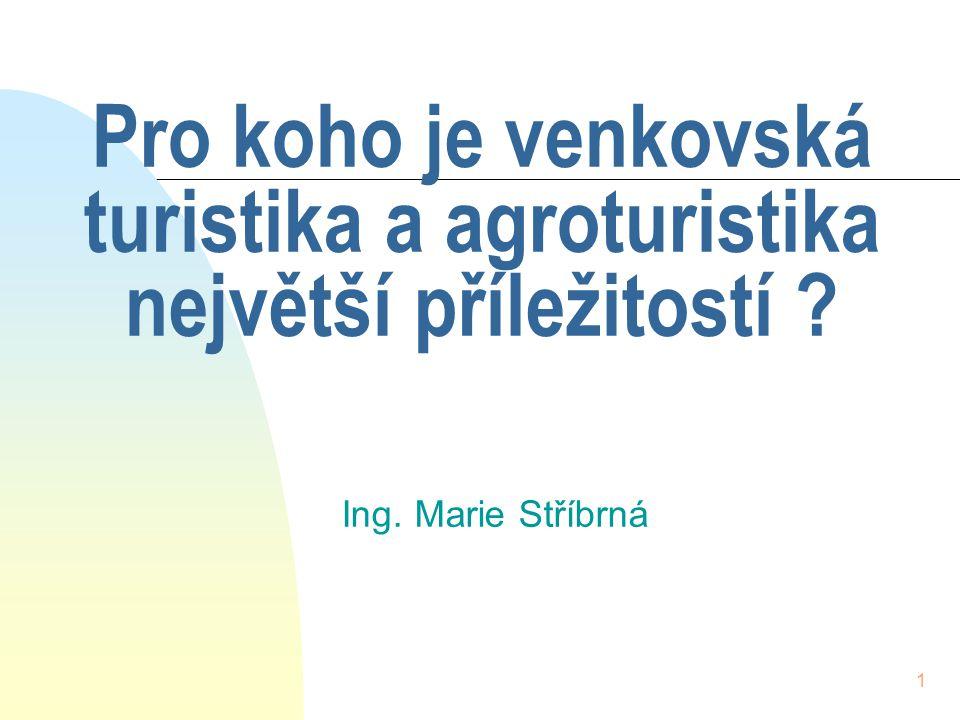 1 Pro koho je venkovská turistika a agroturistika největší příležitostí ? Ing. Marie Stříbrná