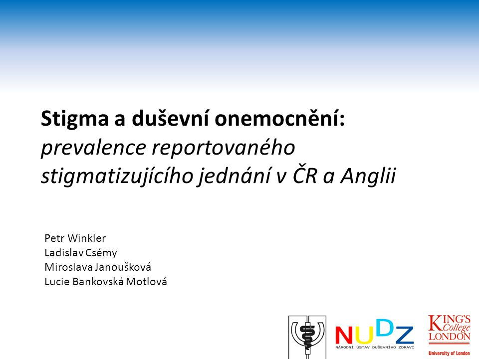 Stigmatizace – závažný společenský problém Ojedinělá data o prevalenci stigmatizujícího jednání v ČR - i přes určitá omezení – může vypovídat spíše o neznalosti.