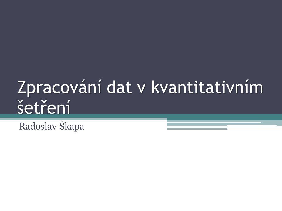 Zpracování dat v kvantitativním šetření Radoslav Škapa