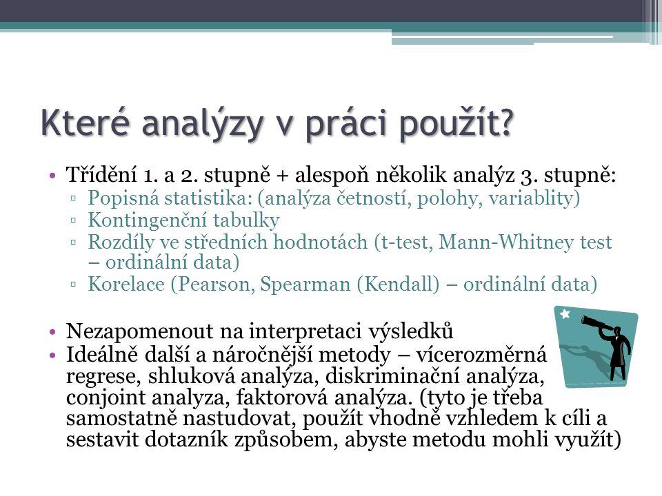 Které analýzy v práci použít? Třídění 1. a 2. stupně + alespoň několik analýz 3. stupně: ▫Popisná statistika: (analýza četností, polohy, variablity) ▫