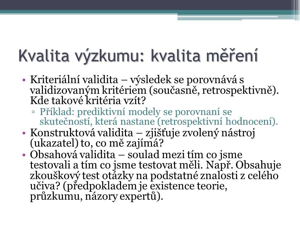 Kvalita výzkumu: kvalita měření Kriteriální validita – výsledek se porovnává s validizovaným kritériem (současně, retrospektivně). Kde takové kritéria
