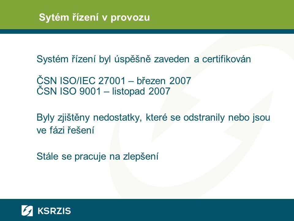 Sytém řízení v provozu Systém řízení byl úspěšně zaveden a certifikován ČSN ISO/IEC 27001 – březen 2007 ČSN ISO 9001 – listopad 2007 Byly zjištěny nedostatky, které se odstranily nebo jsou ve fázi řešení Stále se pracuje na zlepšení