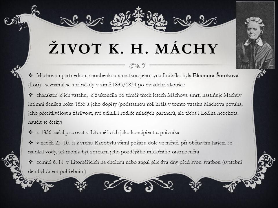 ŽIVOT K. H. MÁCHY  Máchovou partnerkou, snoubenkou a matkou jeho syna Ludvíka byla Eleonora Šomková (Lori), seznámil se s ní někdy v zimě 1833/1834 p