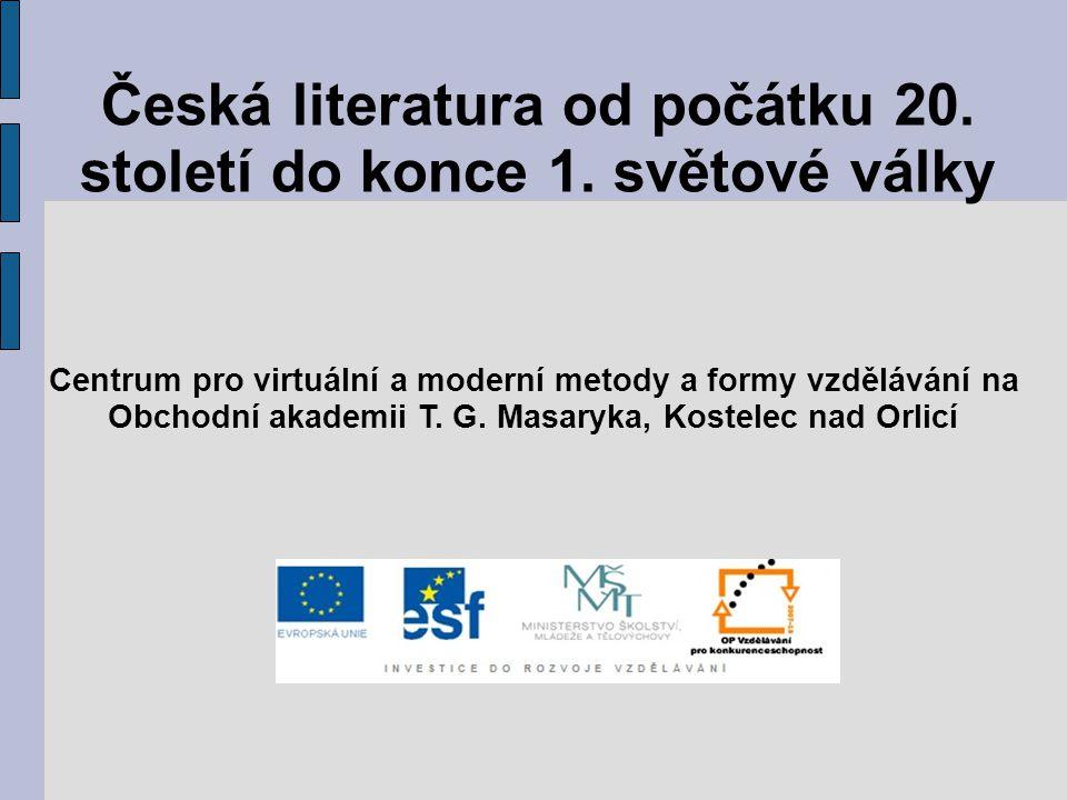 Česká literatura od počátku 20. století do konce 1. světové války Centrum pro virtuální a moderní metody a formy vzdělávání na Obchodní akademii T. G.