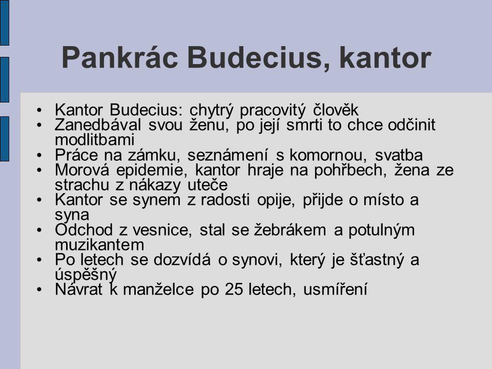 Pankrác Budecius, kantor Kantor Budecius: chytrý pracovitý člověk Zanedbával svou ženu, po její smrti to chce odčinit modlitbami Práce na zámku, sezná
