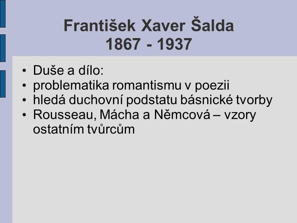 František Xaver Šalda 1867 - 1937 Duše a dílo: problematika romantismu v poezii hledá duchovní podstatu básnické tvorby Rousseau, Mácha a Němcová – vz