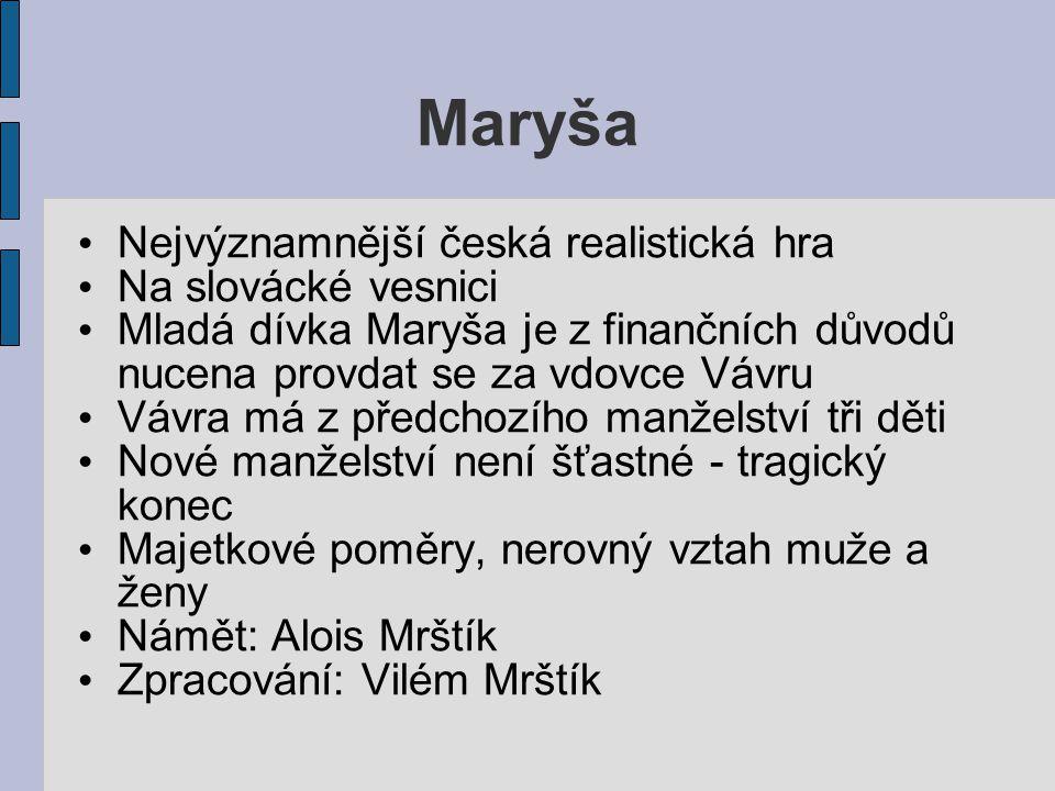 Maryša Nejvýznamnější česká realistická hra Na slovácké vesnici Mladá dívka Maryša je z finančních důvodů nucena provdat se za vdovce Vávru Vávra má z