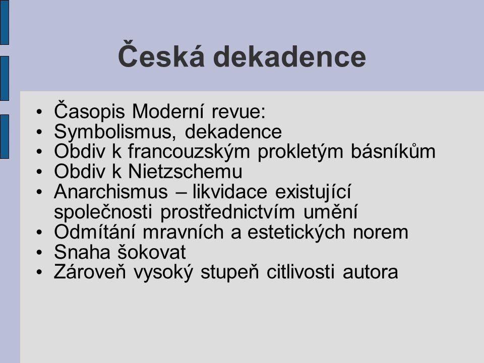 Česká dekadence Časopis Moderní revue: Symbolismus, dekadence Obdiv k francouzským prokletým básníkům Obdiv k Nietzschemu Anarchismus – likvidace exis