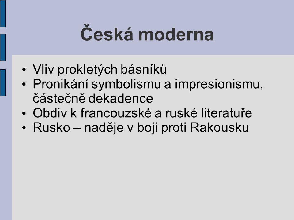 Česká moderna Vliv prokletých básníků Pronikání symbolismu a impresionismu, částečně dekadence Obdiv k francouzské a ruské literatuře Rusko – naděje v