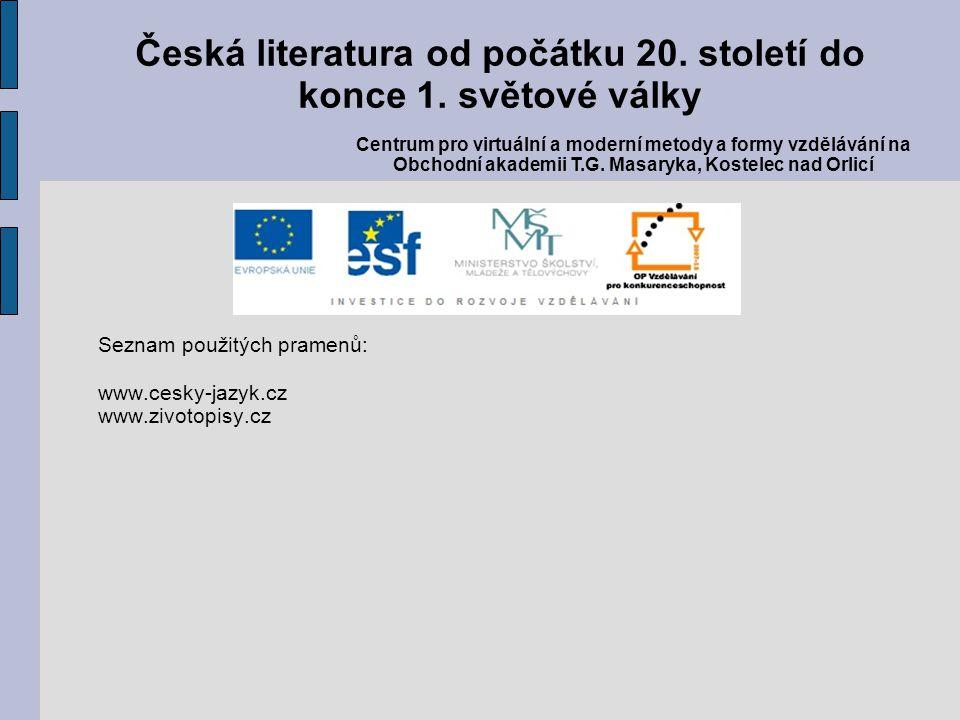 Seznam použitých pramenů: www.cesky-jazyk.cz www.zivotopisy.cz Česká literatura od počátku 20. století do konce 1. světové války Centrum pro virtuální