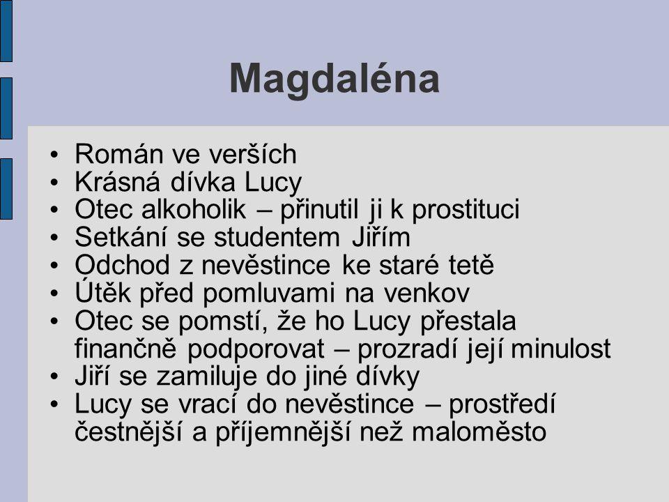 Magdaléna Román ve verších Krásná dívka Lucy Otec alkoholik – přinutil ji k prostituci Setkání se studentem Jiřím Odchod z nevěstince ke staré tetě Út