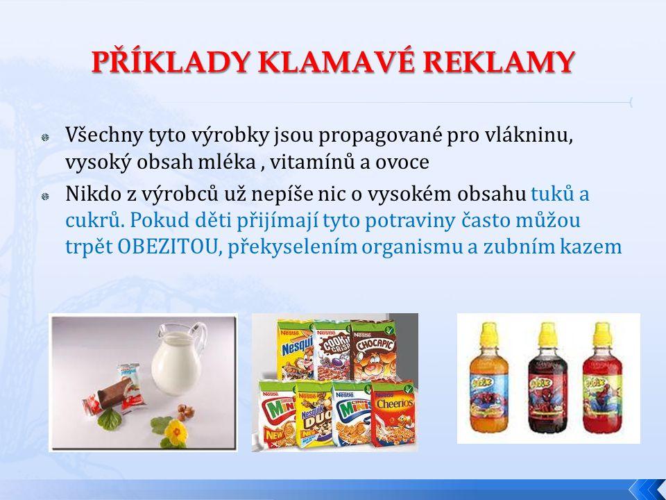  Všechny tyto výrobky jsou propagované pro vlákninu, vysoký obsah mléka, vitamínů a ovoce  Nikdo z výrobců už nepíše nic o vysokém obsahu tuků a cuk