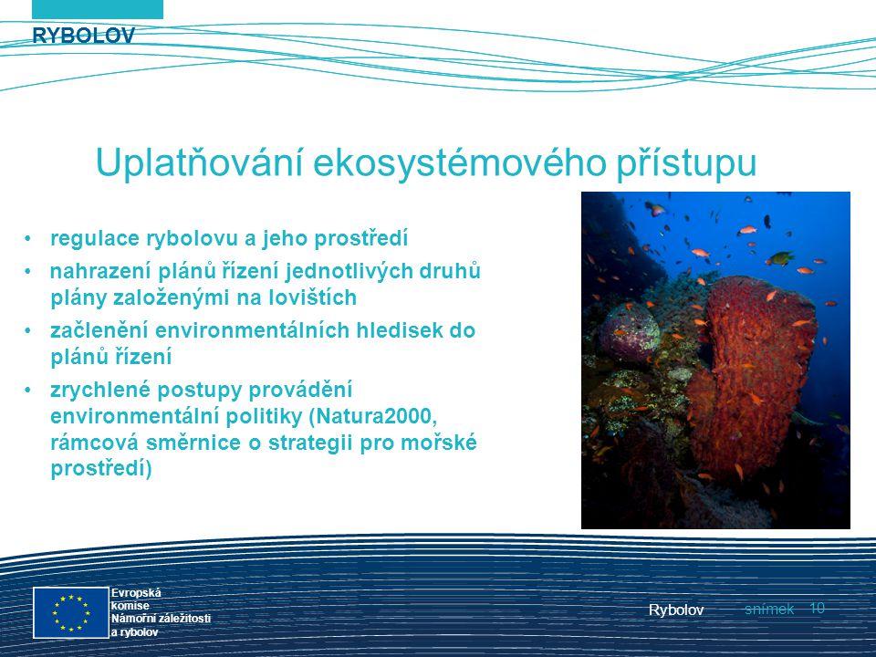 RYBOLOV snímek Evropská komise Námořní záležitosti a rybolov Rybolov 10 RYBOLOV Uplatňování ekosystémového přístupu regulace rybolovu a jeho prostředí