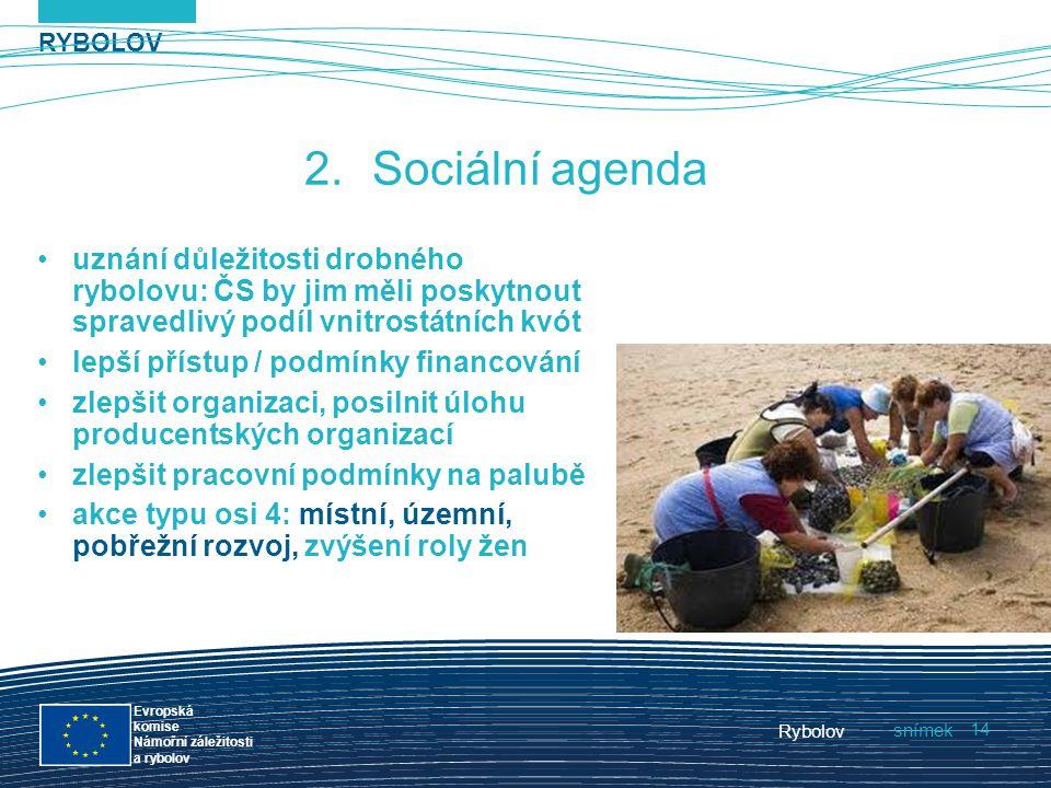RYBOLOV snímek Evropská komise Námořní záležitosti a rybolov Rybolov 14 2.Sociální agenda uznání důležitosti drobného rybolovu: ČS by jim měli poskytn