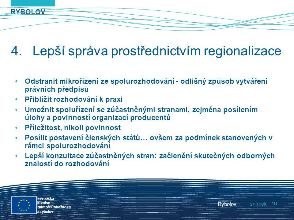 RYBOLOV snímek Evropská komise Námořní záležitosti a rybolov Rybolov 19 4.Lepší správa prostřednictvím regionalizace Odstranit mikrořízení ze spoluroz