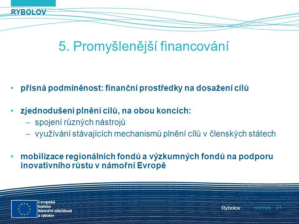 RYBOLOV snímek Evropská komise Námořní záležitosti a rybolov Rybolov 21 5. Promyšlenější financování přísná podmíněnost: finanční prostředky na dosaže