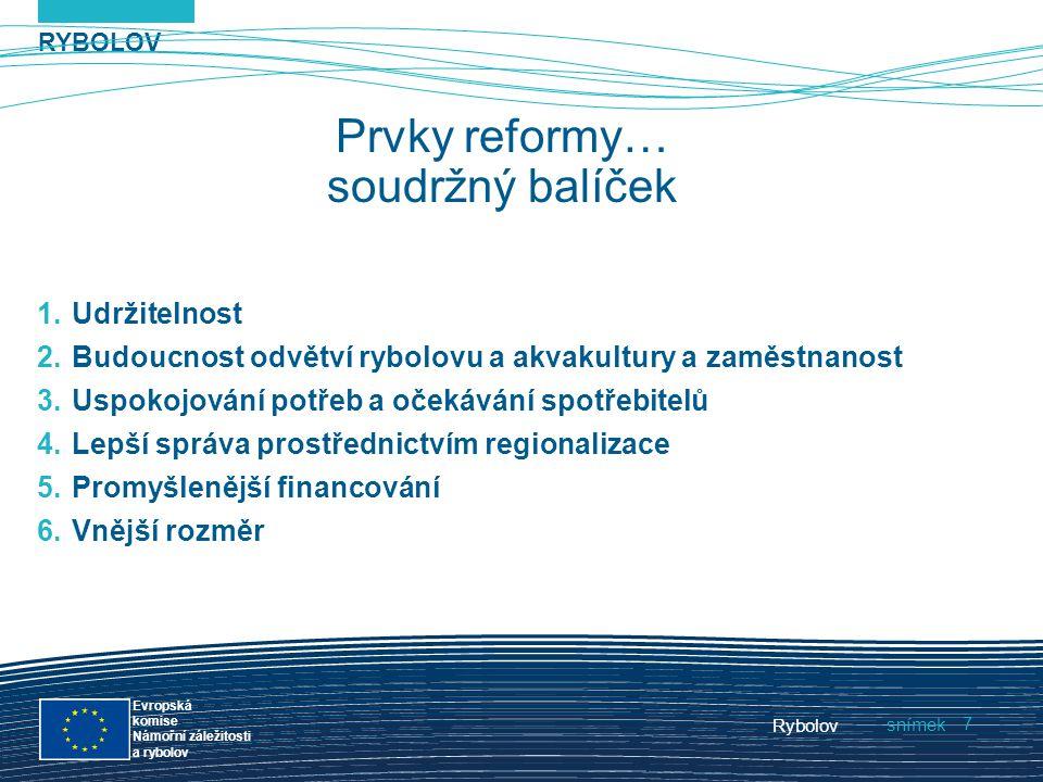 RYBOLOV snímek Evropská komise Námořní záležitosti a rybolov Rybolov 7 Prvky reformy… soudržný balíček 1.Udržitelnost 2.Budoucnost odvětví rybolovu a