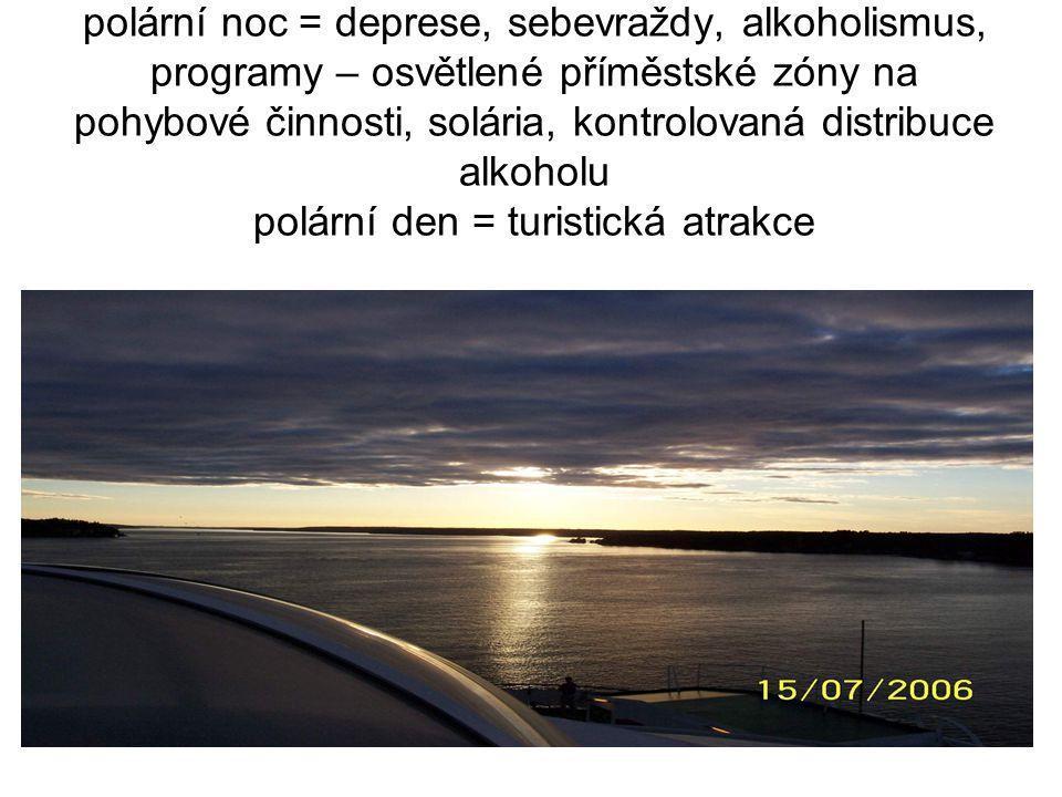 polární noc = deprese, sebevraždy, alkoholismus, programy – osvětlené příměstské zóny na pohybové činnosti, solária, kontrolovaná distribuce alkoholu