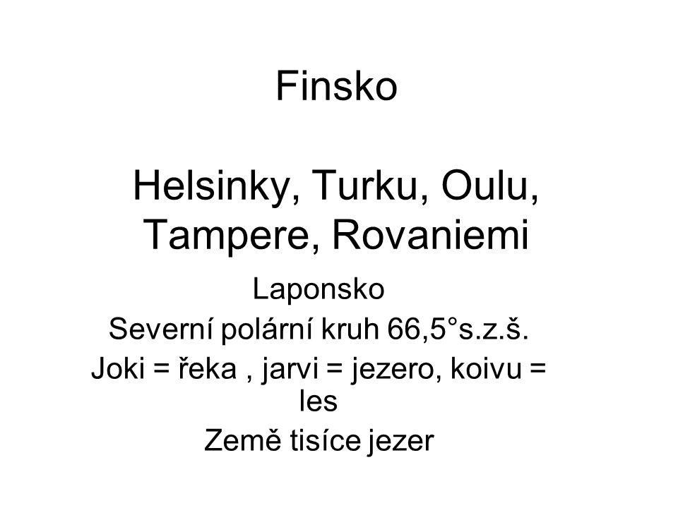 Finsko Helsinky, Turku, Oulu, Tampere, Rovaniemi Laponsko Severní polární kruh 66,5°s.z.š. Joki = řeka, jarvi = jezero, koivu = les Země tisíce jezer