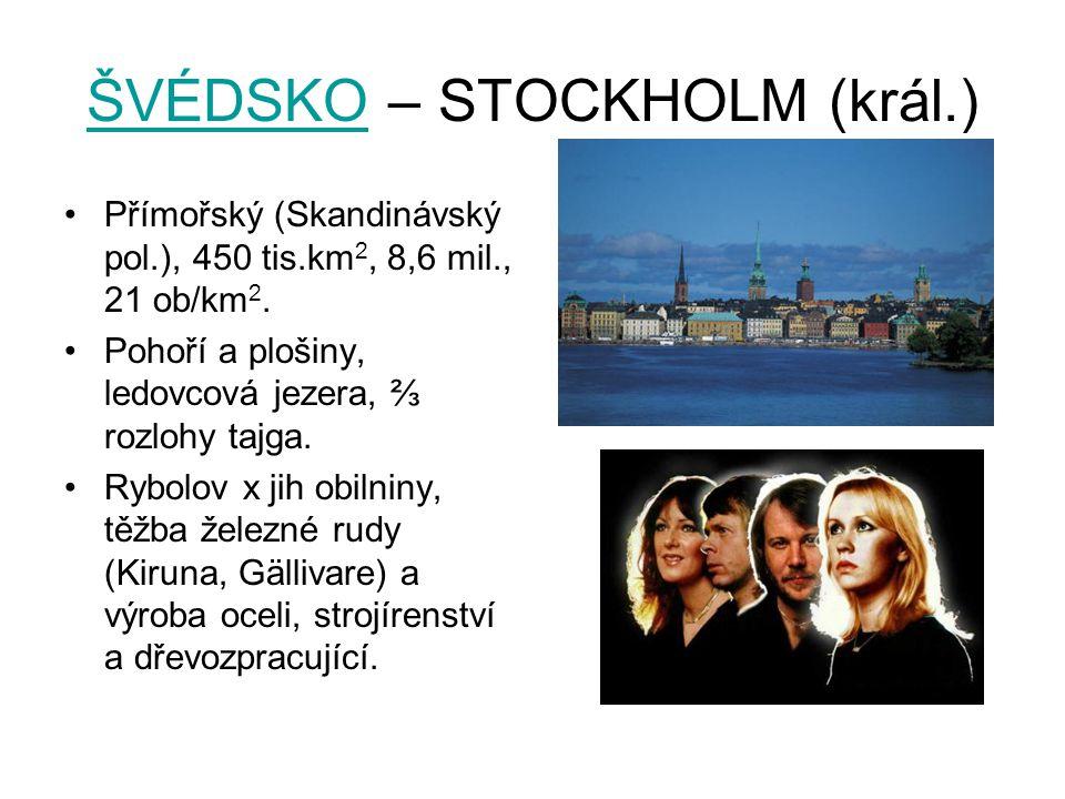 ŠVÉDSKOŠVÉDSKO – STOCKHOLM (král.) Přímořský (Skandinávský pol.), 450 tis.km 2, 8,6 mil., 21 ob/km 2. Pohoří a plošiny, ledovcová jezera, ⅔ rozlohy ta