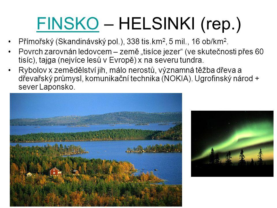 """FINSKOFINSKO – HELSINKI (rep.) Přímořský (Skandinávský pol.), 338 tis.km 2, 5 mil., 16 ob/km 2. Povrch zarovnán ledovcem – země """"tisíce jezer"""" (ve sku"""
