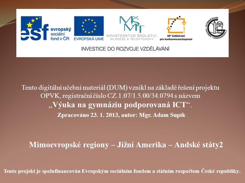 Mimoevropské regiony – Jižní Amerika – Andské státy2 Tento digitální učební materiál (DUM) vznikl na základě řešení projektu OPVK, registrační číslo C