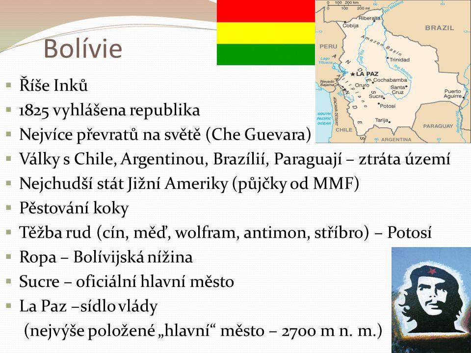 Bolívie  Říše Inků  1825 vyhlášena republika  Nejvíce převratů na světě (Che Guevara)  Války s Chile, Argentinou, Brazílií, Paraguají – ztráta úze